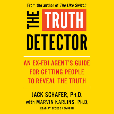 The Truth Detector : An Ex-FBI Agent's Guide for Getting People to Reveal the Truth