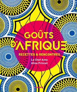 Goûts d'Afrique : Recettes et rencontres | Anto Cocagne