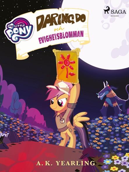 My Little Pony - Daring Do och Evighetsblomman