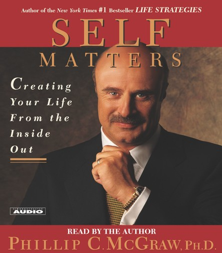 Self Matters : Creating Your Life from the Inside Out