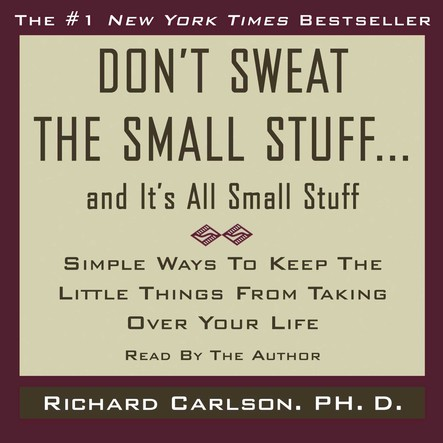 Don't Sweat the Small Stuff...And It's All Small Stuff : Simple Things To Keep The Little Things From Taking Over Your Life