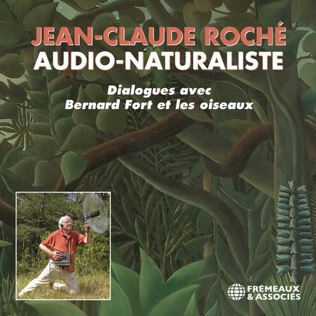 Jean-Claude Roché, Audio-naturaliste. Dialogues avec les oiseaux