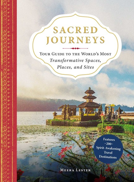 Sacred Journeys : Your Guide to the World's Most Transformative Spaces, Places, and Sites