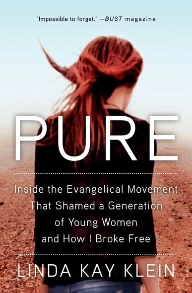 Pure : Inside the Evangelical Movement That Shamed a Generation of Young Women and How I Broke Free