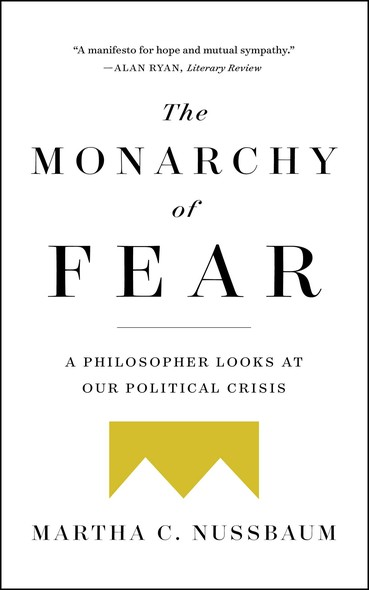 The Monarchy of Fear : A Philosopher Looks at Our Political Crisis