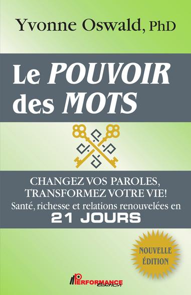Le pouvoir des mots : Changez vos paroles, transformez votre vie! : Santé, richesse et relations renouvelées en 21 jours