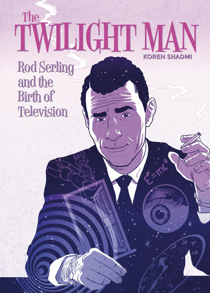The Twilight Man : Rod Serling and the Birth of Television