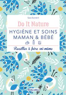 Hygiène et soins - maman & bébé : Recettes à faire soi-même | Duménil, Sara