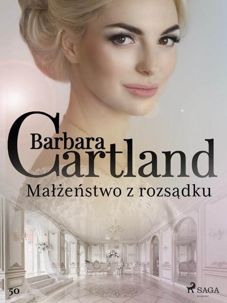 Małżeństwo z rozsądku - Ponadczasowe historie miłosne Barbary Cartland