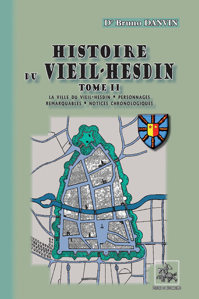 Histoire du Vieil-Hesdin (Tome 2 : La ville du Vieil-Hesdin • Personnages remarquables • Notices chronologiques)