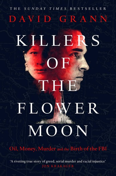Killers of the Flower Moon : Oil, Money, Murder and the Birth of the FBI