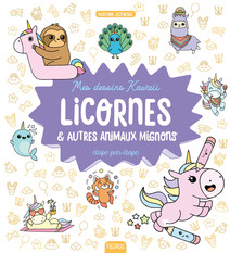 Mes dessins kawaii : Licornes et autres animaux mignons : Étape par étape | Jezewski, Mayumi