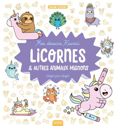 Mes dessins kawaii : Licornes et autres animaux mignons : Étape par étape