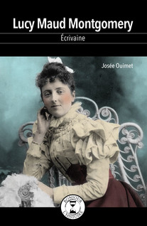 Lucy Maud Montgomery : Écrivaine | Ouimet, Josée