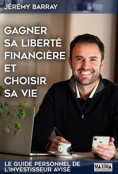 Gagner sa liberté financière et choisir sa vie : Le guide personnel de l'investisseur avisé