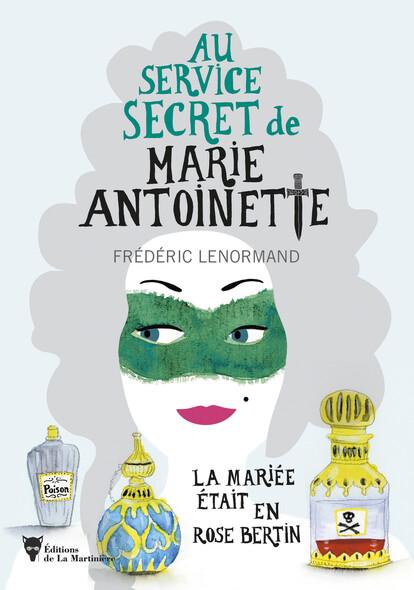 Au service secret de Marie-Antoinette, tome 3 : La mariée était en Rose Bertin