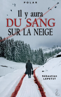 Il y aura du sang sur la neige | Sébastien LEPETIT