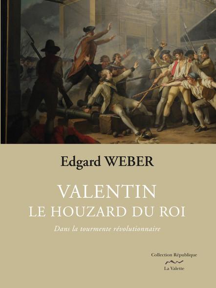 Valentin le Houzard du roi Tome 1   Prix du roman historique Strasbourg 2018 : Dans la tourmente révolutionnaire