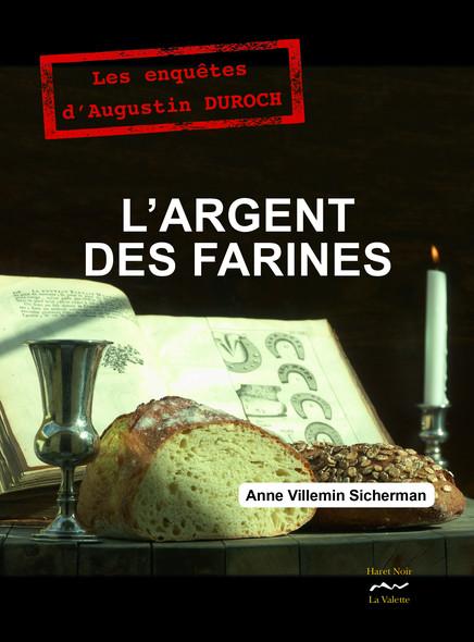 L'argent des farines : Les enquêtes d'Augustin DUROCH