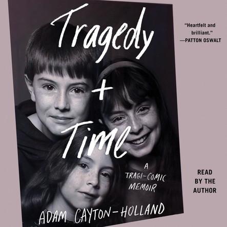 Tragedy Plus Time : A Tragi-comic Memoir
