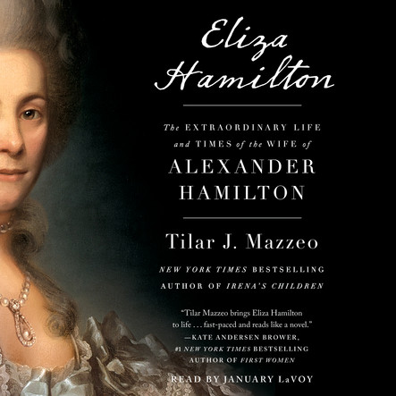 Eliza Hamilton : The Extraordinary Life and Times of the Wife of Alexander Hamilton