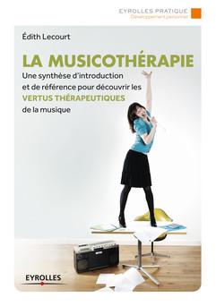 La musicothérapie : Une synthèse d'introduction et de référence pour découvrir les vertus thérapeutiques de la musique | Lecourt Edith