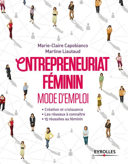 Entrepreneuriat féminin - Mode d'emploi : Création et croissances - Les réseaux à connaître - 15 réussites au féminin