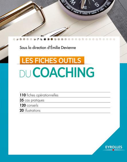 Les fiches outils du coaching : 110 fiches opérationnelles - 35 cas pratiques - 120 conseils - 20 illustrations