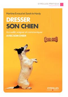 Dresser son chien : Accueillir, soigner et communiquer avec son chien | Sarah Le Hardy