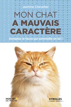 Mon chat a mauvais caractère : Domptez le fauve qui sommeille en lui ! | Jasmine Chevallier
