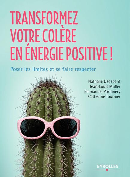 Transformez votre colère en énergie positive : Poser les limites et se faire respecter