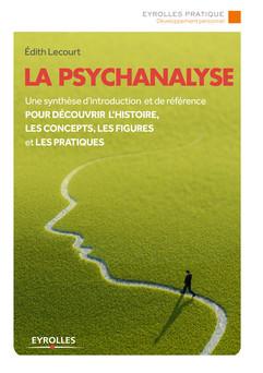 La psychanalyse : Une synthèse d'introduction et de référence pour découvrir l'histoire, les concepts, les figures et les pratiques | Lecourt Edith