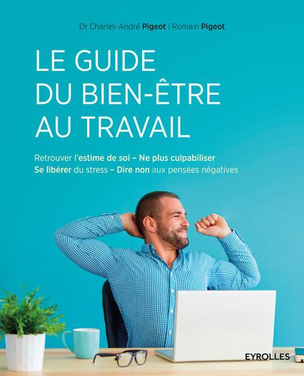 Le guide du bien-être au travail : Retrouver l'estime de soi - Ne plus culpabiliser - Se libérer du stress - Dire non aux pensées négatives
