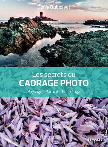 Les secrets du cadrage photo : Paysage - Portrait - Reportage