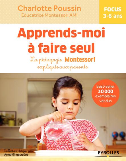 Apprends-moi à faire seul : La pédagogie Montessori expliquée aux parents - Focus 3-6 ans