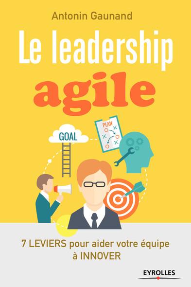 Le leadership agile : 7 leviers pour aider vos équipes à innover
