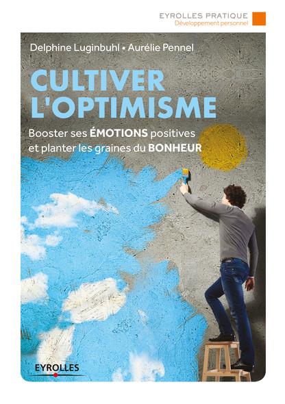 Cultiver l'optimisme : Booster vos émotions positives pour une vie plus épanouie