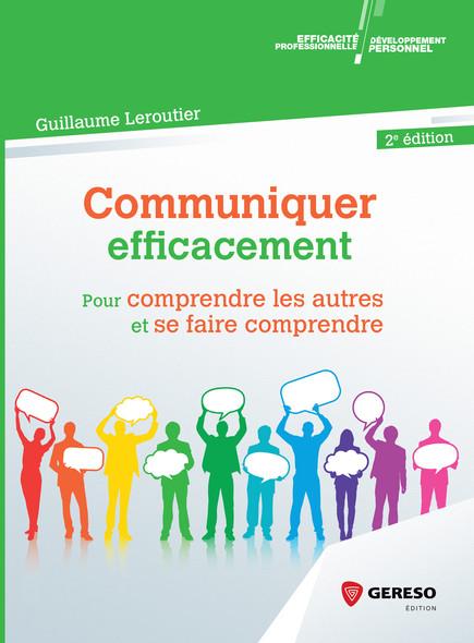 Communiquer efficacement : Pour comprendre les autres et se faire comprendre