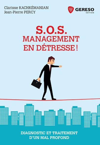 S.O.S. Management en détresse ! : Diagnostic et traitement d'un mal profond
