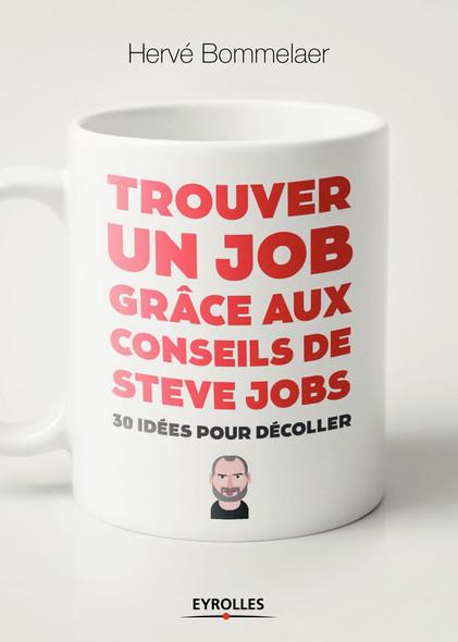 Trouver un job grâce aux conseils de Steve Jobs : 30 idées pour décoller
