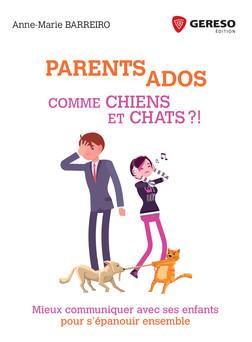 Parents-Ados : Comme chiens et chats ! : Mieux communiquer avec ses enfants pour s'épanouir ensemble | Anne-Marie Barreiro