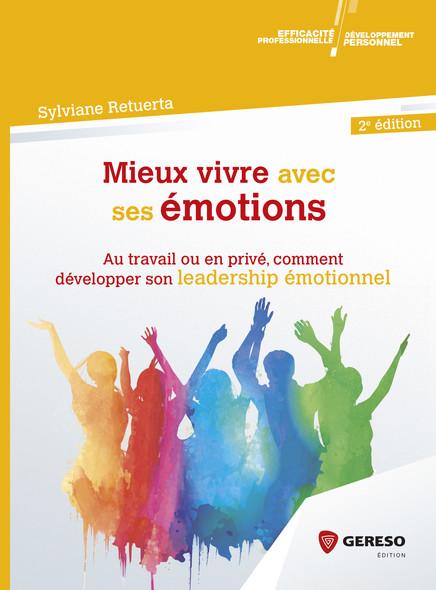 Mieux vivre avec ses émotions : Au travail ou en privé, comment développer son leadership émotionnel