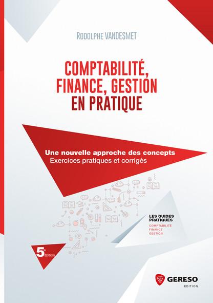 Comptabilité, Finance, Gestion en pratique : Une nouvelle approche des concepts - Exercices pratiques et corrigés