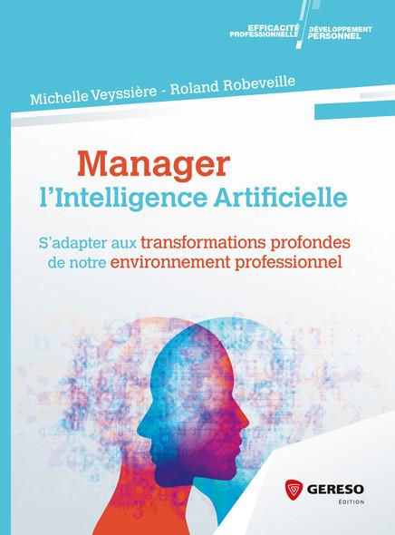 Manager l'intelligence artificielle : S''adapter aux transformations profondes de notre environnement professionnel