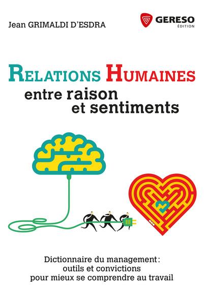 Relations humaines : entre raison et sentiments : Dictionnaire du management : outils et convictions pour mieux se comprendre au t