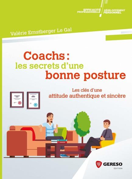 Coachs : les secrets d'une bonne posture : Les clés d'une attitude authentique et sincère