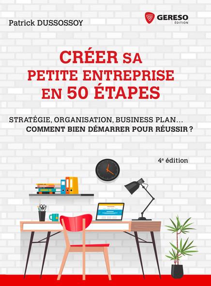 Créer sa petite entreprise en 50 étapes : Stratégie, structure juridique, business plan... Comment bien démarrer pour réus