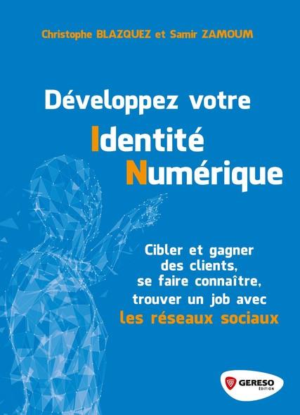 Développez votre identité numérique : Cibler et gagner des clients, se faire connaître, trouver un job... avec les ré