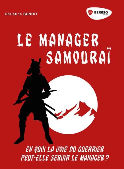 Le manager Samouraï : En quoi la voie du guerrier peut-elle servir le manager ?