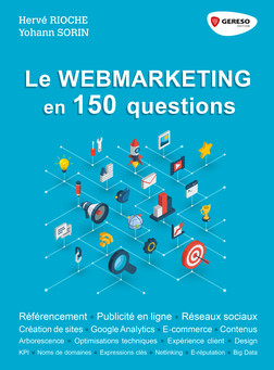 Le webmarketing en 150 questions : Référencement - Publicité en ligne - Réseaux sociaux - Créations de sites - Google Analytics - E-commerce - Contenus | Hervé Rioche